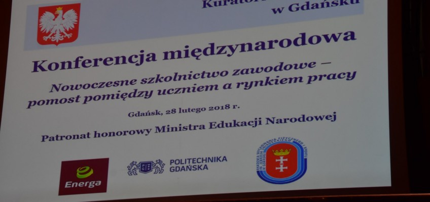 """Międzynarodowa Konferencja """"Nowoczesne szkolnictwo zawodowe-pomost między uczniem a rynkiem pracy"""""""